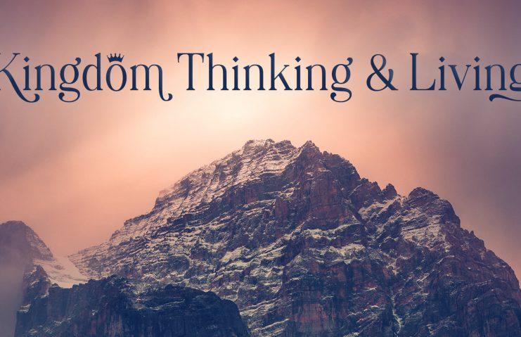 Kingdom thinking and living